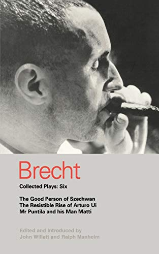 Brecht Collected Plays: 6: Good Person of Szechwan; The Resistible Rise of Arturo Ui; Mr Puntila and his Man Matti (World Classics) (0413685802) by Bertolt Brecht; Ralph Manheim
