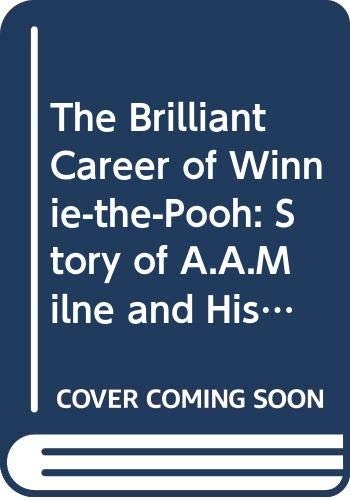 9780413687807: The Brilliant Career of Winnie-the-Pooh: Story of A.A.Milne and His Writing for Children