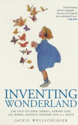 9780413703309: Inventing Wonderland: The Lives and Fantasies of Lewis Carroll, Edward Lear, J.M.Barrie, Kenneth Grahame and A.A.Milne