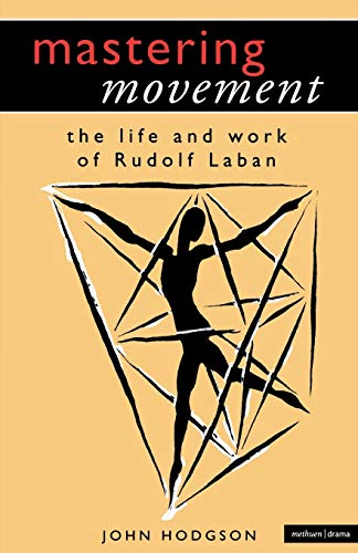 9780413705303: Mastering Movement: The Life and Work of Rudolf Laban (Performance Books)