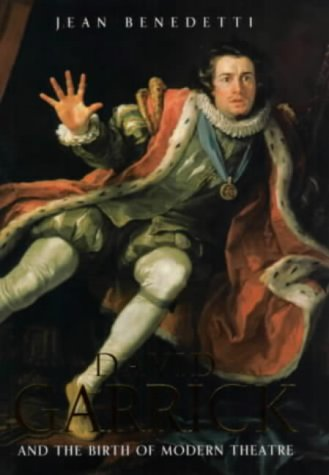 David Garrick and the Birth of Modern Theatre: Jean Benedetti