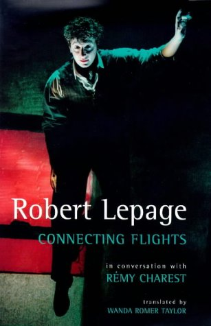 Robert Lepage: Connecting Flights (Biography and Autobiography): Remy Charest