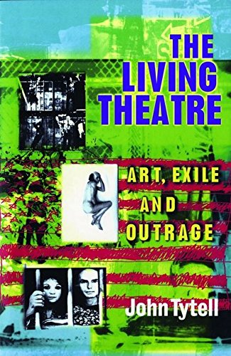 9780413708007: The Living Theatre: Art, Exile and Outrage (Biography and Autobiography)