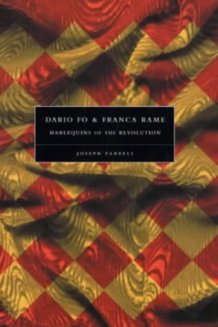 Dario Fo and Franca Rame: Harlequins of the Revolution (Plays and Playwrights): Farrell, Joseph