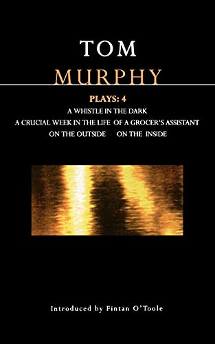 9780413714503: Murphy Plays: 4: Whistle in the Dark;Crucial Week in the Life of a Grocer's Assistant;On the Outside; On the Inside (Contemporary Dramatists) (v. 4)