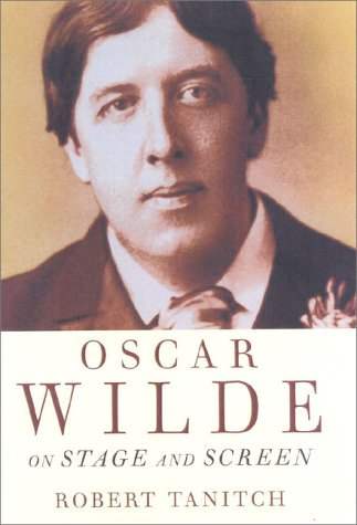 Oscar Wilde On Stage Screen: Tannitch, Robert