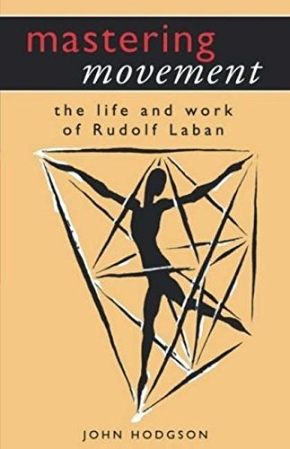 9780413729408: Mastering Movement: The Life and Work of Rudolf Laban (Performance Books)