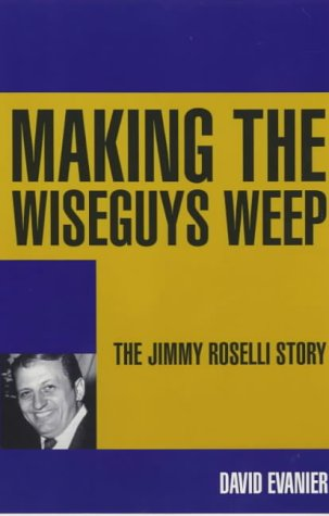 Making the Wiseguys Weep: The Jimmy Roselli Story: Evanier, David