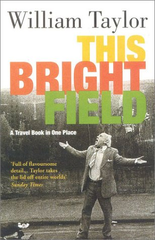 9780413746900: This Bright Field: A Travel Book in One Place
