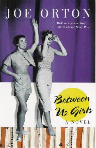 Between Us Girls : A Novel: Orton, Joe