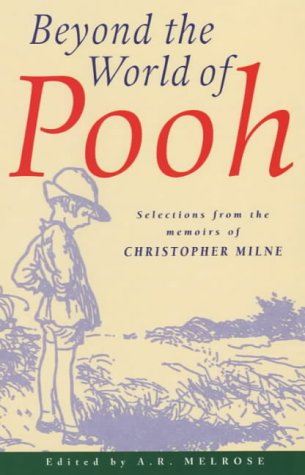 Beyond the World of Pooh: Milne, Christopher