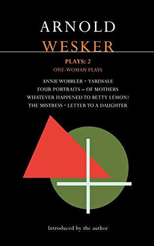 Wesker Plays: 2: Annie Wobbler; Yardsale; Four Portraits of Mothers; Betty Lemon?; The Mistress; Letter to a Daughter (Contemporary Dramatists) (v. 2) (0413758400) by Arnold Wesker