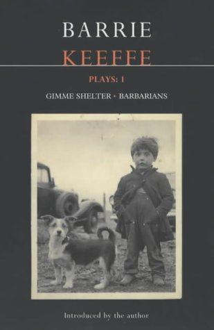 9780413764508: Keeffe Plays: 1: One Gimme Shelter (Gem, Gotcha, Getaway), Barbarians (Killing Time, Abide with Me, in the City) (Contemporary Dramatists)