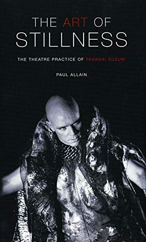 9780413769602: The Art Of Stillness: The Theatre Practice of Tadashi Suzuki (Performance Books)