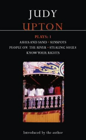 9780413770202: Upton Plays: 1: Ashes And Sand; Sunspots; People On The River; Stealing Souls; Know Your Rights: Ashes and Sand; Sunspots; People on the River; Stealing Souls; Know Your Rights v. 1 (Modern Plays)