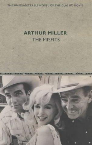 The Misfits: Miller, Arthur