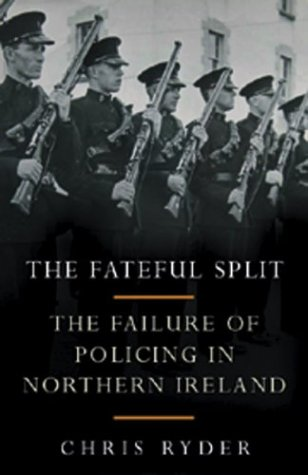 The Fateful Split: Catholics and the Royal Constabulary: Ryder Chris