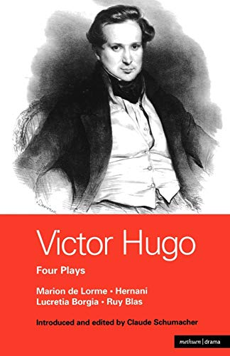 Victor Hugo Four Plays : Hernani; Marion: Richard Hand; William