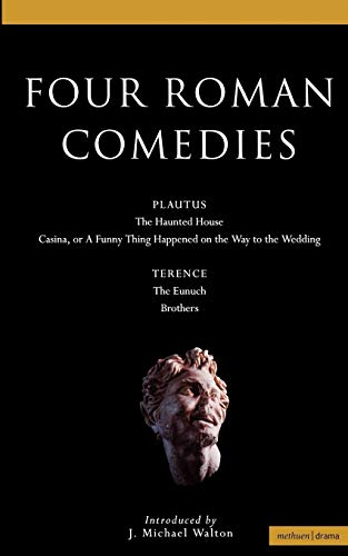 9780413772961: Four Roman Comedies: The Haunted House;Casina, or A Funny Thing Happened on the Way to the Wedding;Eunuch;Brothers (Classical Dramatists)