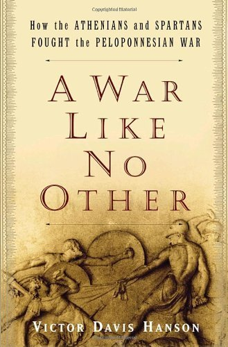 A War Like No Other: How The Athenians And Spartans Fought The Peloponnesian War: Hanson, Victor ...
