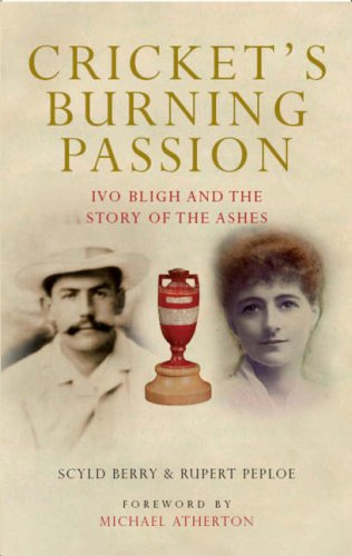 9780413776273: Cricket's Burning Passion: Ivo Bligh and the Story of The Ashes