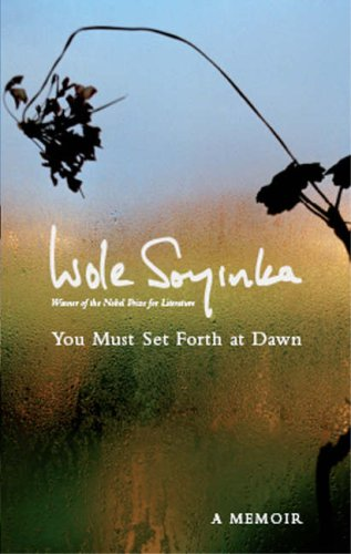 You Must Set Forth at Dawn: A Memoir (041377628X) by Soyinka, Wole