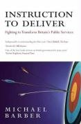 9780413776648: Instruction to Deliver: Fighting to Transform Britain's Public Services