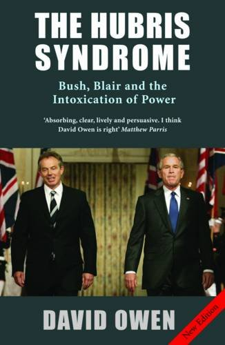 9780413777270: The Hubris Syndrome: Bush, Blair and the Intoxication of Power