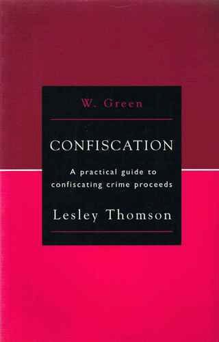 Confiscation: A Practical Guide to Confiscating Crime: Thompson, Lesley