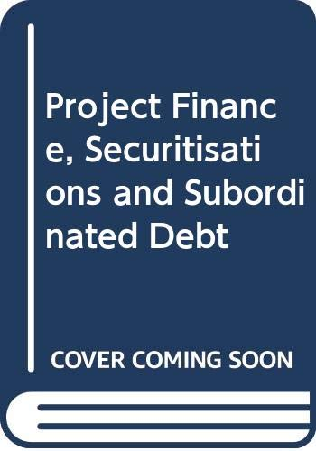 9780414044722: Project Finance, Securitisations, Subordinated Debt (Volume 5 in the Series): The Law and Practice of International Finance Series Volume 5
