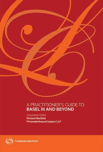 A Practitioner's Guide to Basel III and Beyond (Paperback): Richard Barfield