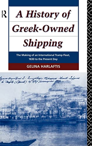 9780415000185: A History of Greek-Owned Shipping: The Making of an International Tramp Fleet, 1830 to the Present Day (Maritime History)