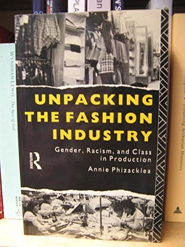 9780415000550: Unpacking the Fashion Industry: Gender, Racism, and Class in Production
