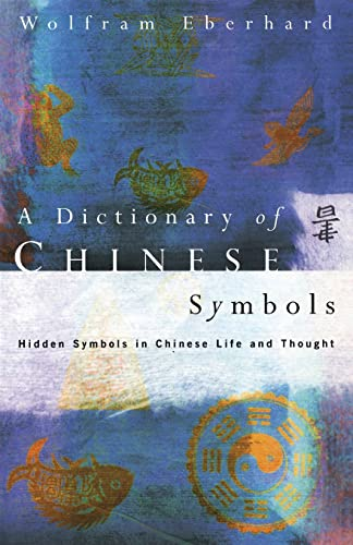 9780415002288: Dictionary of Chinese Symbols: Hidden Symbols in Chinese Life and Thought (Routledge Dictionaries)