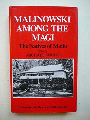 Malinowski Among the Magi: The Natives of Mailu (International Library of Anthropology): Bronislaw ...