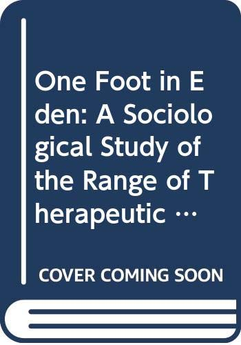 One Foot in Eden: A Sociological Study of the Range of Therapeutic Community Practice (International Library of Group Psychotherapy and Group Proces) (0415002540) by Bloor, Michael; McKeganey, Neil; Fonkert, Dick