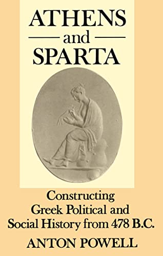 9780415003384: Athens and Sparta: Constructing Greek Political and Social History from 478 BC