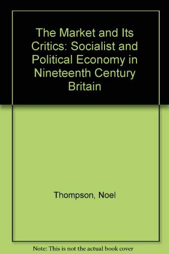 9780415003803: The Market and Its Critics: Socialist and Political Economy in Nineteenth Century Britain