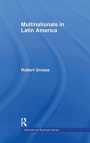 Multinationals in Latin America (International Business Series): Grosse, Robert