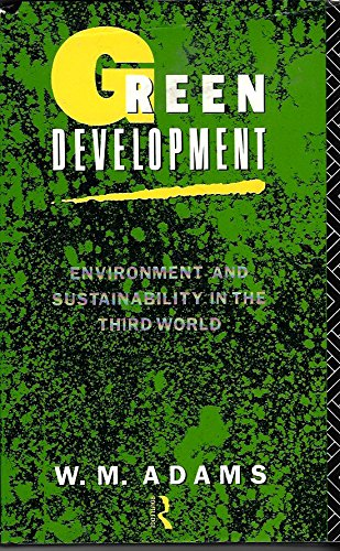 Green Development: Environment and Sustainability in the: W. M. Adams