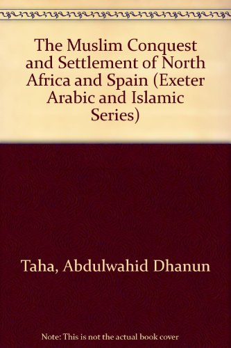 9780415004749: The Muslim Conquest and Settlement of North Africa and Spain (Exeter Arabic and Islamic Series)