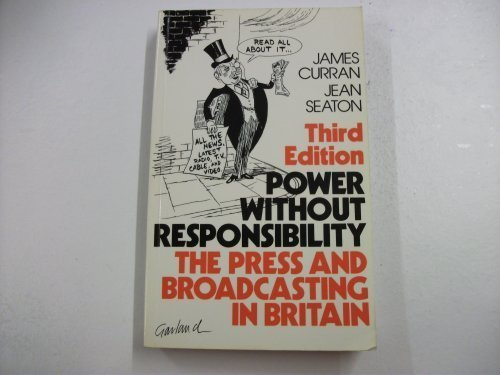 Power Without Responsibility: The Press and Broadcasting: Curran, James, Seaton,
