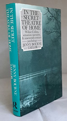 9780415007078: In the Secret Theatre of Home: Wilkie Collins, Sensation Narrative, and Nineteenth-Century Psychology