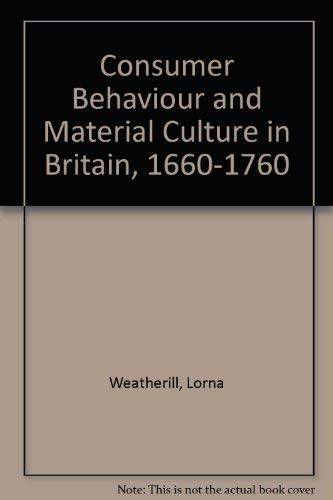 9780415007238: Consumer Behaviour and Material Culture in Britain, 1660-1760