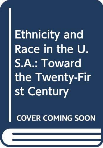 9780415007726: Ethnicity and Race in the U.S.A.: Toward the Twenty-First Century