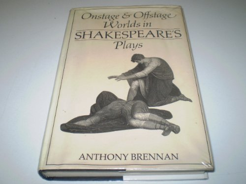 Onstage and Offstage Worlds in Shakespeare's Plays (0415007747) by Anthony Brennan