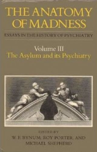 anatomy of madness essays in the history of psychiatry