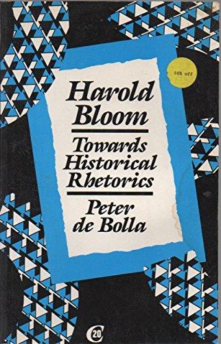 9780415009003: Harold Bloom: Towards Historical Rhetorics (Critics of the Twentieth Century)