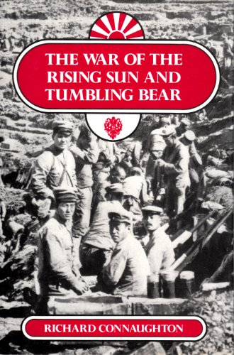 The War of the Rising Sun and the Tumbling Bear: A Miitary History of the Russo-Japanese War, 1904-...