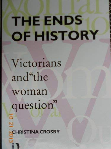 9780415009355: The Ends of History: Victorians and the Woman Question